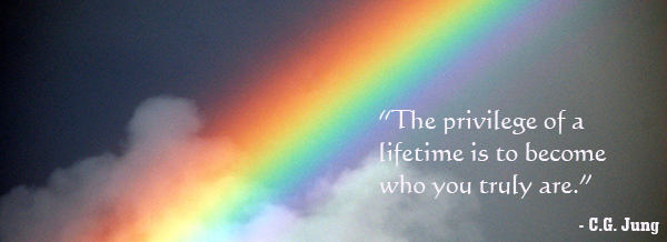 "The privilege of a lifetime is to become who you truly are.""C.G. Jung"